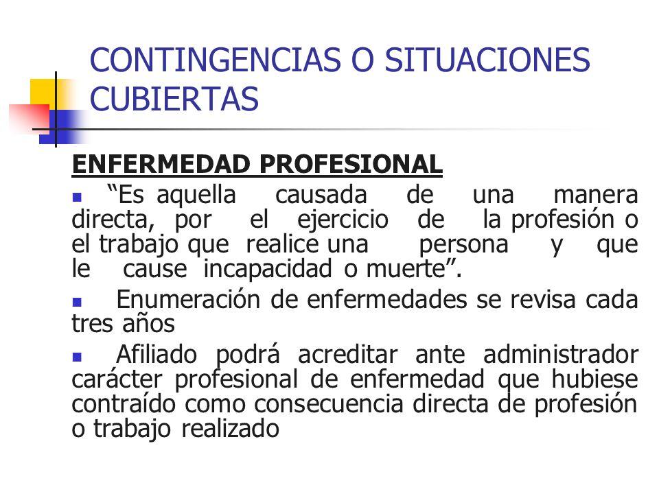 CONTINGENCIAS O SITUACIONES CUBIERTAS ENFERMEDAD PROFESIONAL Es aquella causada de una manera directa, por el ejercicio de la profesión o el trabajo q