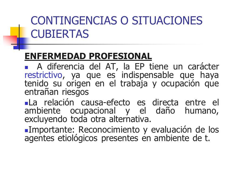 CONTINGENCIAS O SITUACIONES CUBIERTAS ENFERMEDAD PROFESIONAL A diferencia del AT, la EP tiene un carácter restrictivo, ya que es indispensable que hay