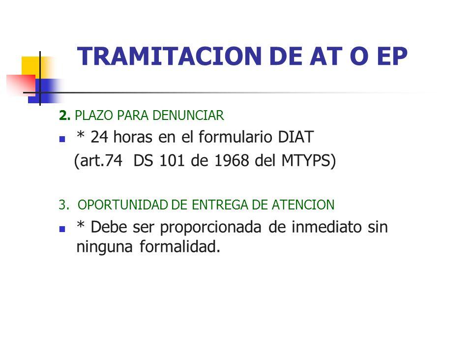 2. PLAZO PARA DENUNCIAR * 24 horas en el formulario DIAT (art.74 DS 101 de 1968 del MTYPS) 3. OPORTUNIDAD DE ENTREGA DE ATENCION * Debe ser proporcion
