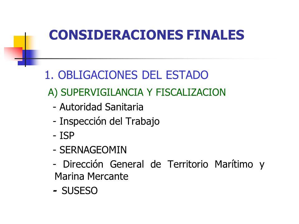 1. OBLIGACIONES DEL ESTADO A) SUPERVIGILANCIA Y FISCALIZACION - Autoridad Sanitaria - Inspección del Trabajo - ISP - SERNAGEOMIN - Dirección General d