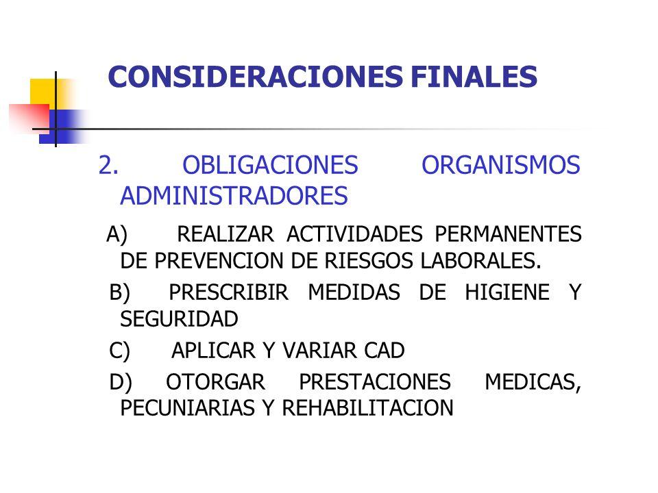 2. OBLIGACIONES ORGANISMOS ADMINISTRADORES A) REALIZAR ACTIVIDADES PERMANENTES DE PREVENCION DE RIESGOS LABORALES. B) PRESCRIBIR MEDIDAS DE HIGIENE Y