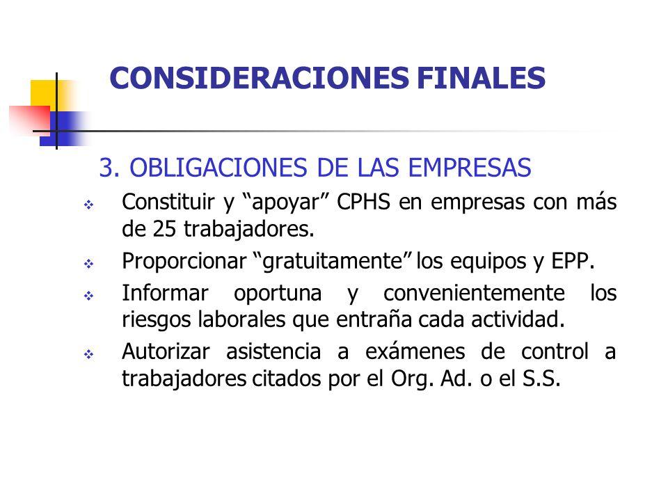 3. OBLIGACIONES DE LAS EMPRESAS Constituir y apoyar CPHS en empresas con más de 25 trabajadores. Proporcionar gratuitamente los equipos y EPP. Informa