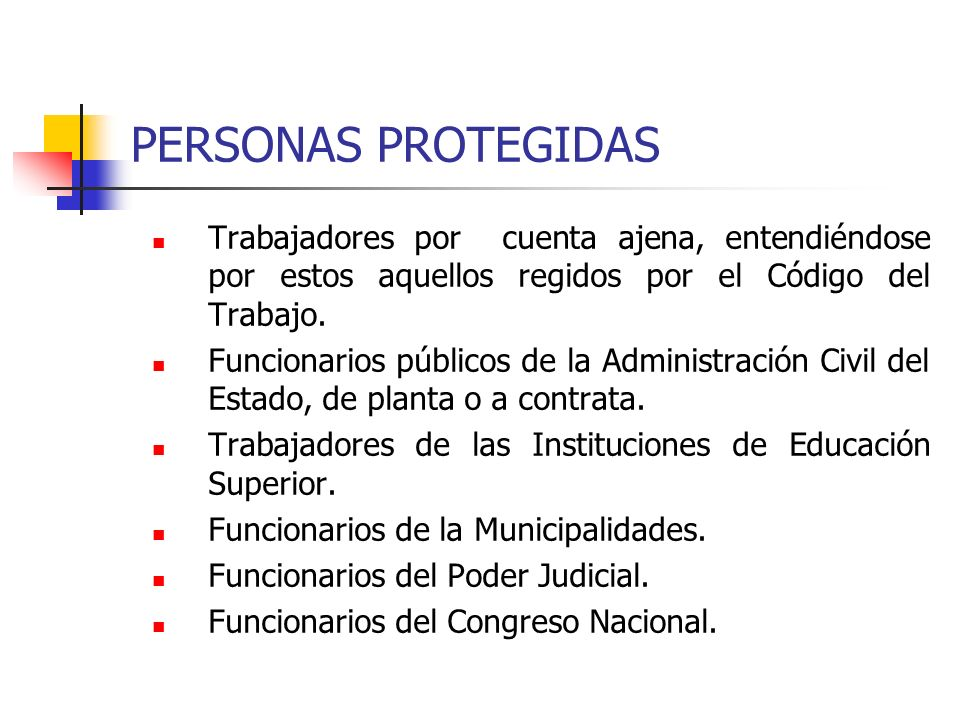 PERSONAS PROTEGIDAS Trabajadores por cuenta ajena, entendiéndose por estos aquellos regidos por el Código del Trabajo. Funcionarios públicos de la Adm