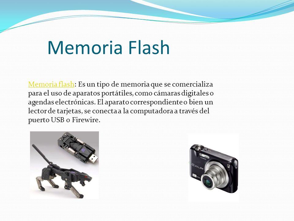 Memoria Flash Memoria flashMemoria flash: Es un tipo de memoria que se comercializa para el uso de aparatos portátiles, como cámaras digitales o agendas electrónicas.