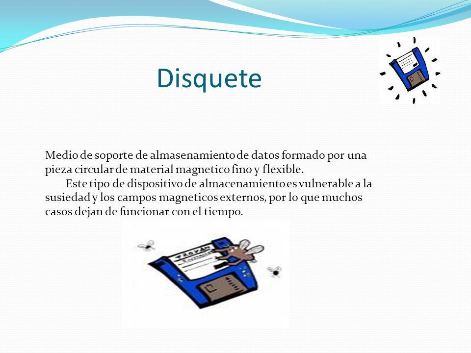 Disquete Medio de soporte de almasenamiento de datos formado por una pieza circular de material magnetico fino y flexible. Este tipo de dispositivo de