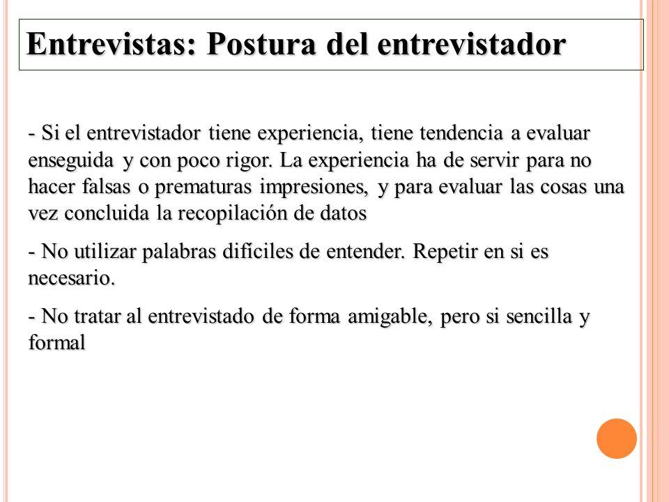 Entrevistas: Postura del entrevistador - Si el entrevistador tiene experiencia, tiene tendencia a evaluar enseguida y con poco rigor. La experiencia h