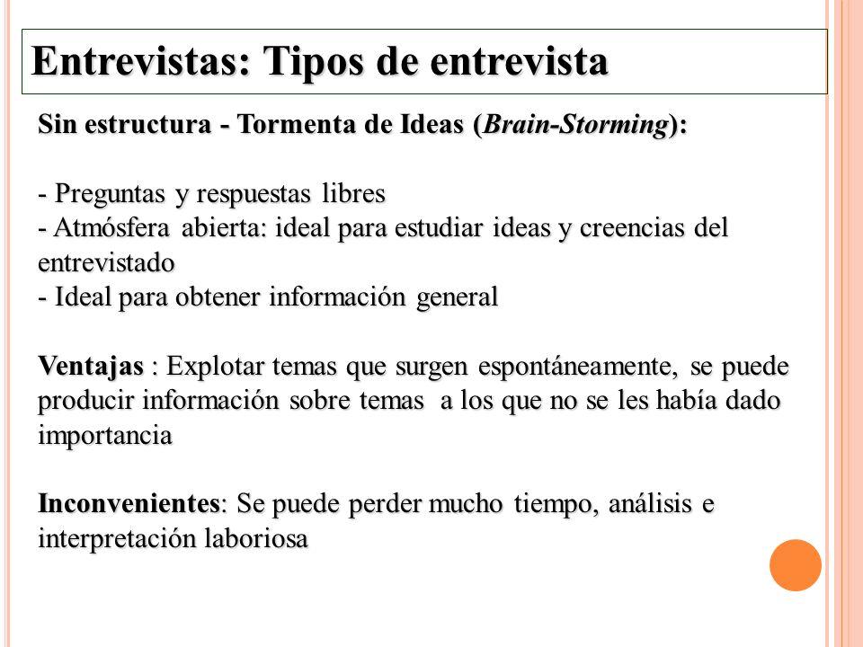 Entrevistas: Tipos de entrevista Sin estructura - Tormenta de Ideas (Brain-Storming): - Preguntas y respuestas libres - Atmósfera abierta: ideal para