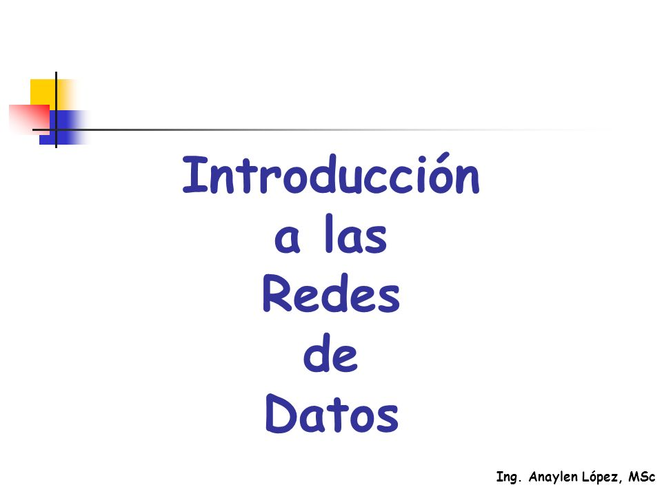 Ing. Anaylen López, MSc Introducción a las Redes de Datos