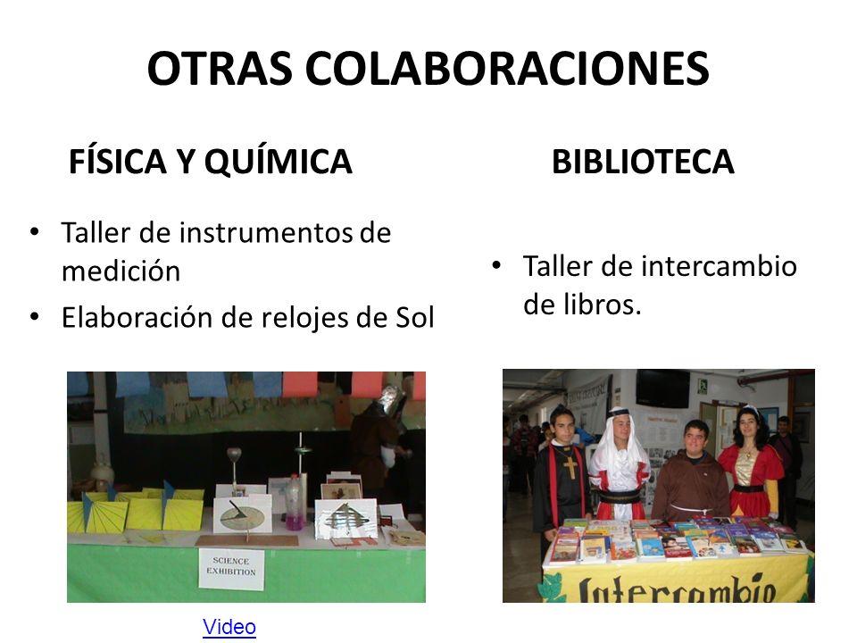 OTRAS COLABORACIONES FÍSICA Y QUÍMICA Taller de instrumentos de medición Elaboración de relojes de Sol BIBLIOTECA Taller de intercambio de libros.