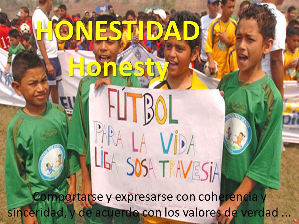 HONESTIDAD Honesty Comportarse y expresarse con coherencia y sinceridad, y de acuerdo con los valores de verdad...