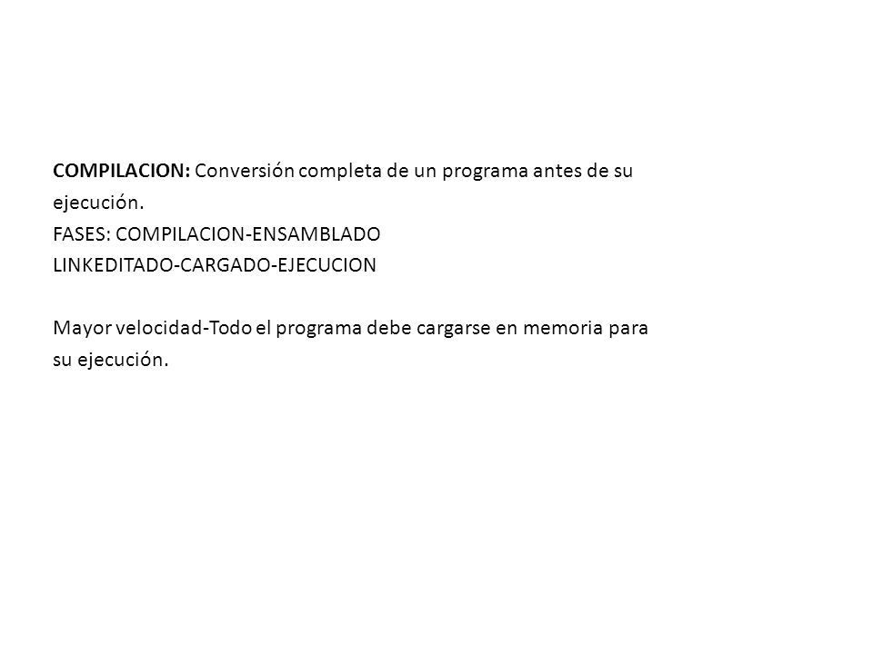 COMPILACION: Conversión completa de un programa antes de su ejecución. FASES: COMPILACION-ENSAMBLADO LINKEDITADO-CARGADO-EJECUCION Mayor velocidad-Tod