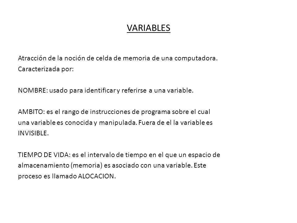 VARIABLES Atracción de la noción de celda de memoria de una computadora. Caracterizada por: NOMBRE: usado para identificar y referirse a una variable.