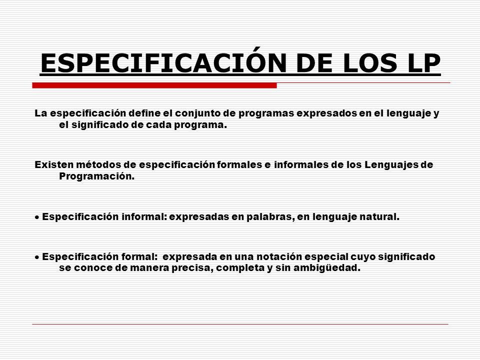 ESPECIFICACIÓN DE LOS LP La especificación define el conjunto de programas expresados en el lenguaje y el significado de cada programa. Existen método