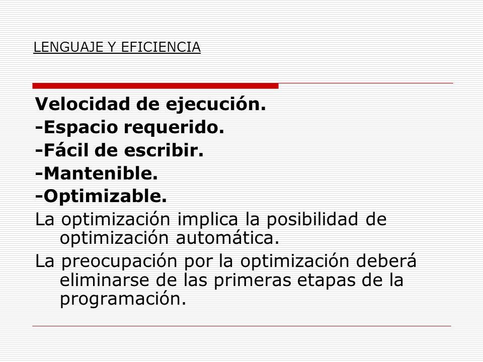 Velocidad de ejecución. -Espacio requerido. -Fácil de escribir. -Mantenible. -Optimizable. La optimización implica la posibilidad de optimización auto