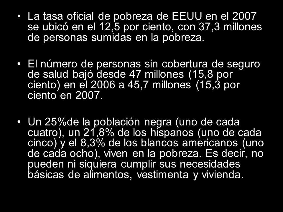 La tasa oficial de pobreza de EEUU en el 2007 se ubicó en el 12,5 por ciento, con 37,3 millones de personas sumidas en la pobreza. El número de person