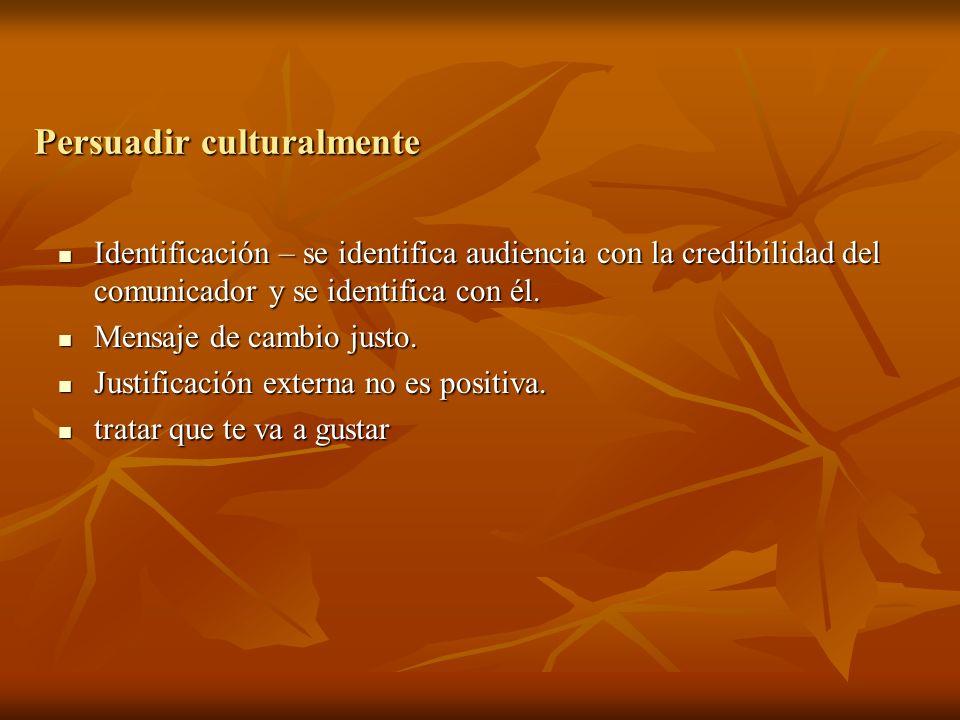 Persuadir culturalmente Identificación – se identifica audiencia con la credibilidad del comunicador y se identifica con él. Identificación – se ident