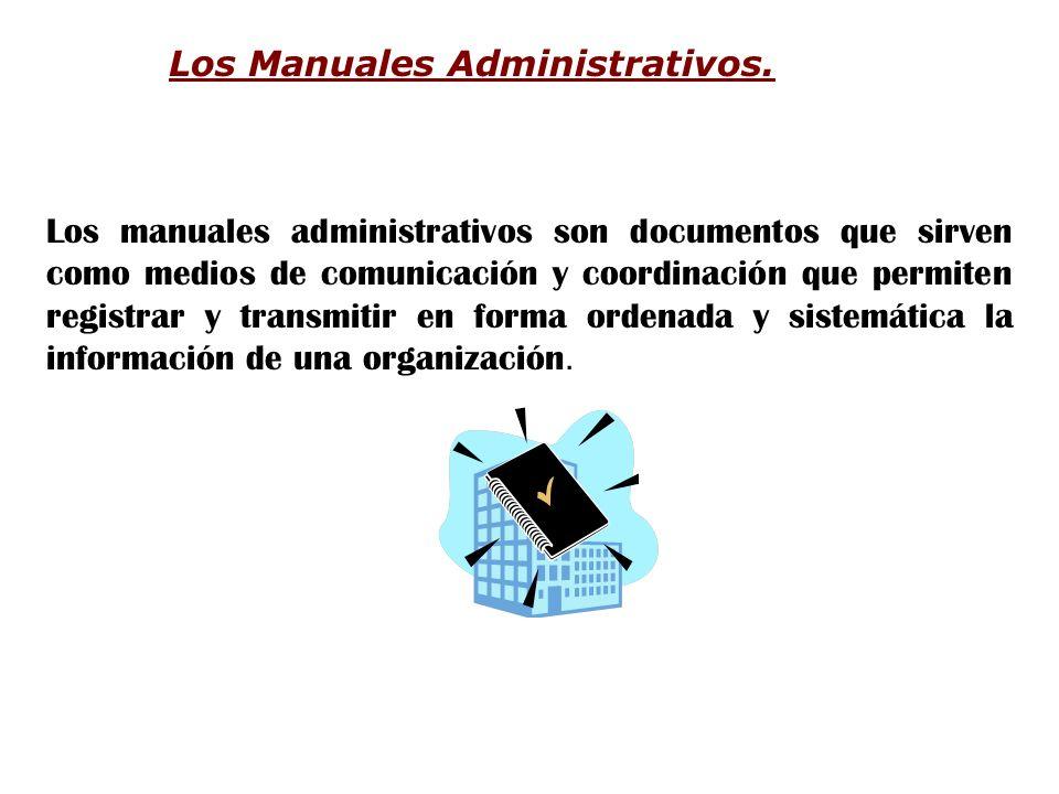Los Manuales Administrativos. Los manuales administrativos son documentos que sirven como medios de comunicación y coordinación que permiten registrar