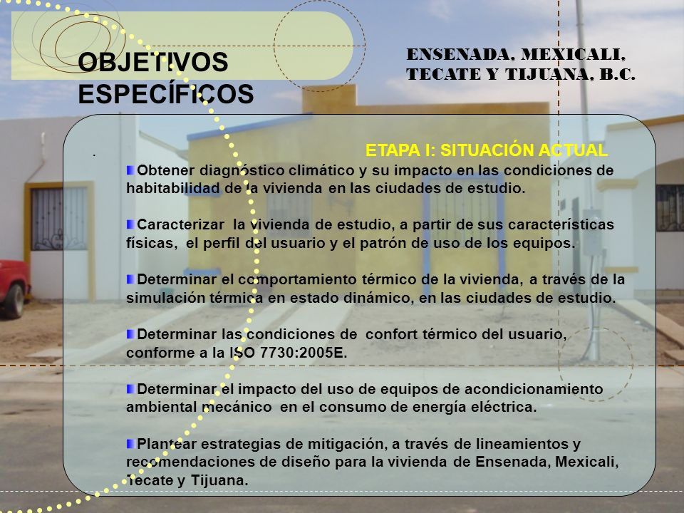 OBJETIVOS ESPECÍFICOS ETAPA II: PROSPECTIVA Estimar las condiciones del clima para los períodos 2020, 2050,2080 para Ensenada, Mexicali, Tecate y Tijuana.