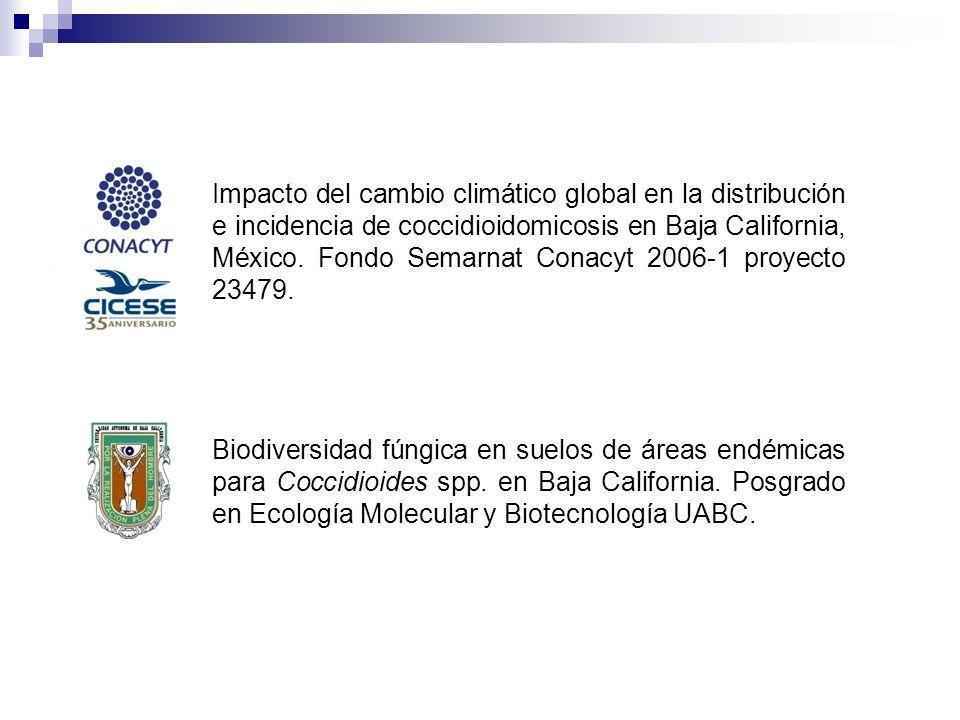 Impacto del cambio climático global en la distribución e incidencia de coccidioidomicosis en Baja California, México. Fondo Semarnat Conacyt 2006-1 pr