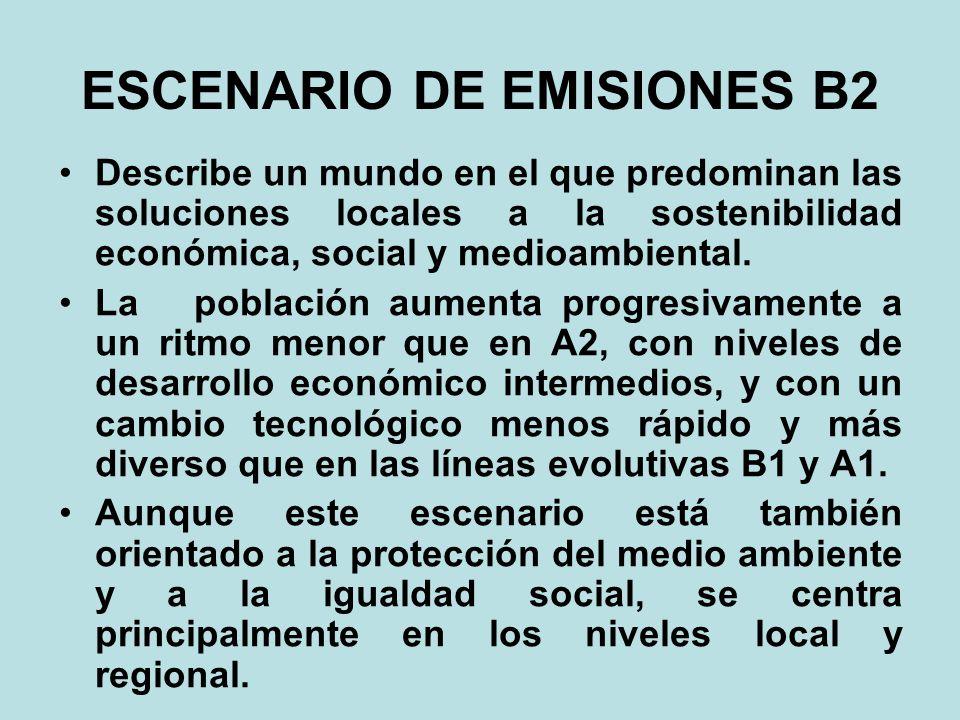 ESCENARIO DE EMISIONES B2 Describe un mundo en el que predominan las soluciones locales a la sostenibilidad económica, social y medioambiental. La pob