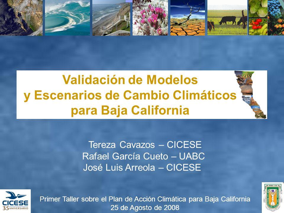 Tereza Cavazos – CICESE Rafael García Cueto – UABC José Luis Arreola – CICESE Primer Taller sobre el Plan de Acción Climática para Baja California 25