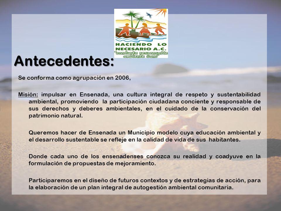 Se conforma como agrupación en 2006, Misión: impulsar en Ensenada, una cultura integral de respeto y sustentabilidad ambiental, promoviendo la partici