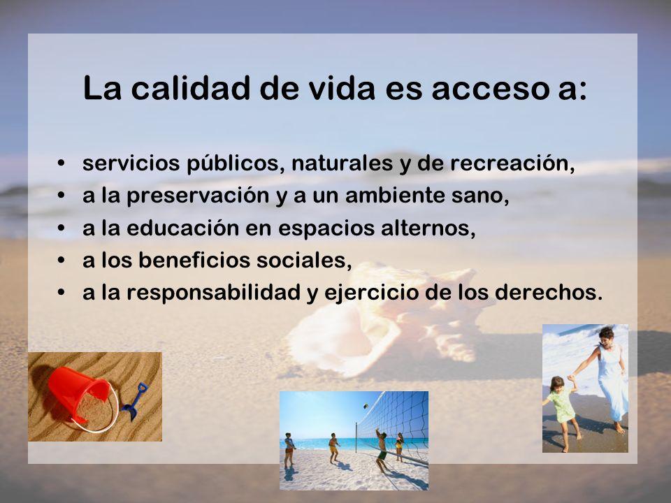La calidad de vida es acceso a: servicios públicos, naturales y de recreación, a la preservación y a un ambiente sano, a la educación en espacios alte