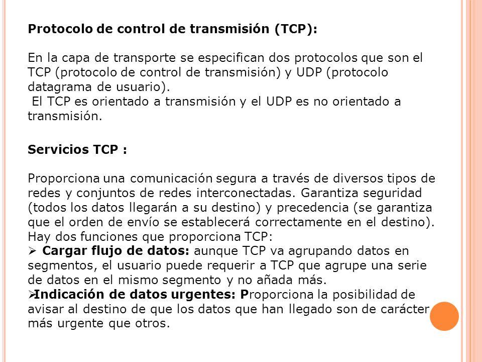 Protocolo de control de transmisión (TCP): En la capa de transporte se especifican dos protocolos que son el TCP (protocolo de control de transmisión)