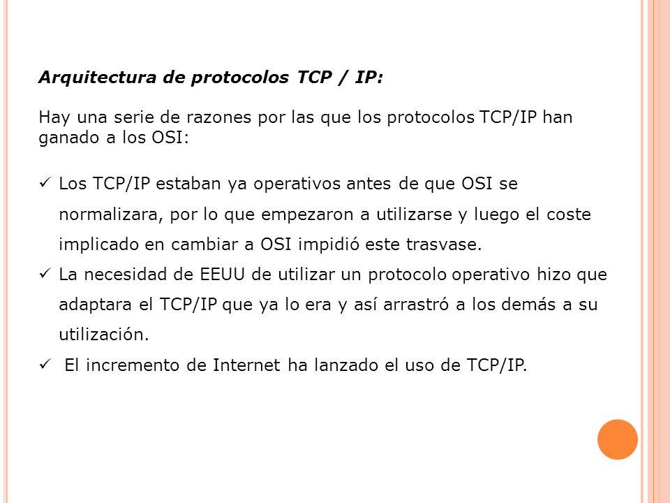 Arquitectura de protocolos TCP / IP: Hay una serie de razones por las que los protocolos TCP/IP han ganado a los OSI: Los TCP/IP estaban ya operativos