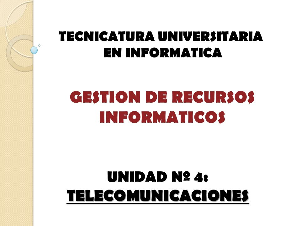 GESTION DE RECURSOS INFORMATICOS TECNICATURA UNIVERSITARIA EN INFORMATICA TELECOMUNICACIONES UNIDAD Nº 4 : TELECOMUNICACIONES