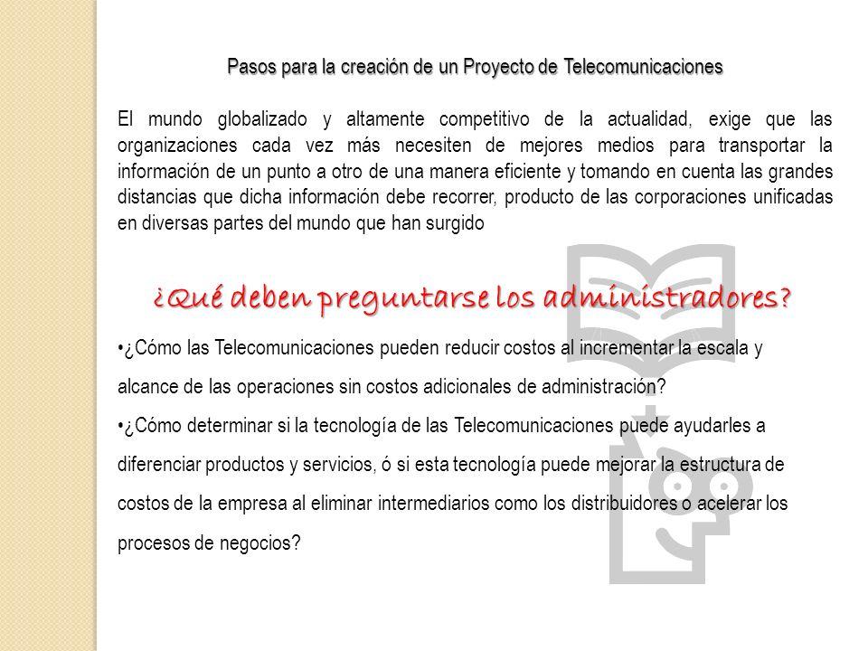 Pasos para la creación de un Proyecto de Telecomunicaciones El mundo globalizado y altamente competitivo de la actualidad, exige que las organizacione