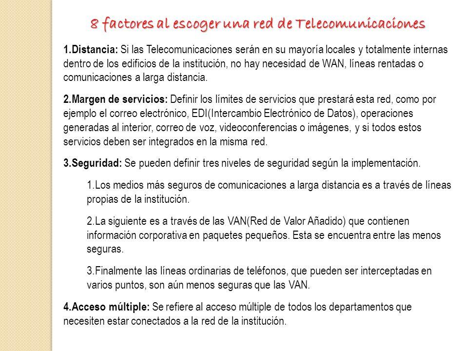 8 factores al escoger una red de Telecomunicaciones 1.Distancia: Si las Telecomunicaciones serán en su mayoría locales y totalmente internas dentro de
