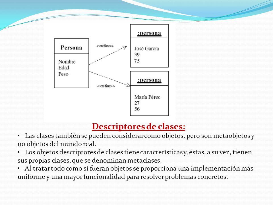 Descriptores de clases: Las clases también se pueden considerar como objetos, pero son metaobjetos y no objetos del mundo real. Los objetos descriptor