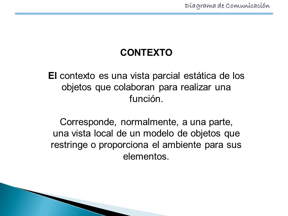 Diagrama de Comunicación CONTEXTO El contexto es una vista parcial estática de los objetos que colaboran para realizar una función. Corresponde, norma
