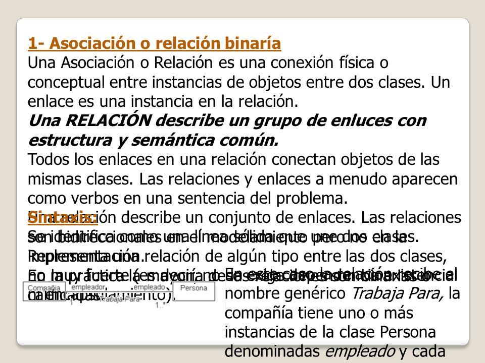 1- Asociación o relación binaría Una Asociación o Relación es una conexión física o conceptual entre instancias de objetos entre dos clases. Un enlace