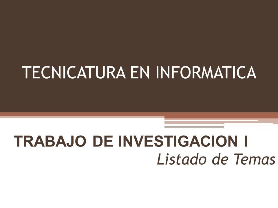 TECNICATURA EN INFORMATICA TRABAJO DE INVESTIGACION I Listado de Temas