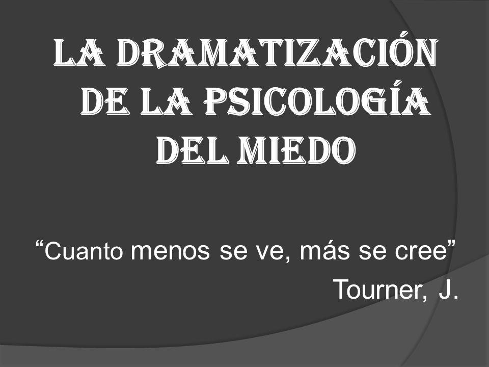 LA DRAMATIZACIÓN DE LA PSICOLOGÍA DEL MIEDO Cuanto menos se ve, más se cree Tourner, J.