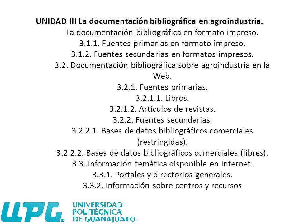 UNIDAD III La documentación bibliográfica en agroindustria. La documentación bibliográfica en formato impreso. 3.1.1. Fuentes primarias en formato imp