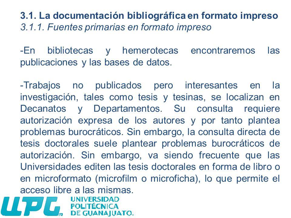 3.1. La documentación bibliográfica en formato impreso 3.1.1. Fuentes primarias en formato impreso -En bibliotecas y hemerotecas encontraremos las pub