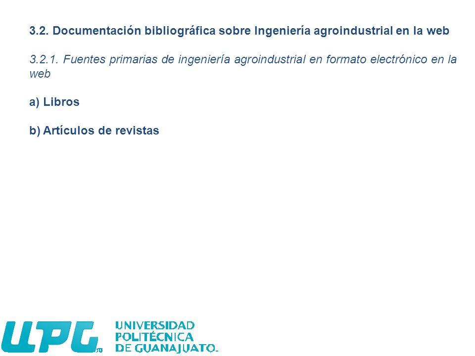 3.2. Documentación bibliográfica sobre Ingeniería agroindustrial en la web 3.2.1. Fuentes primarias de ingeniería agroindustrial en formato electrónic