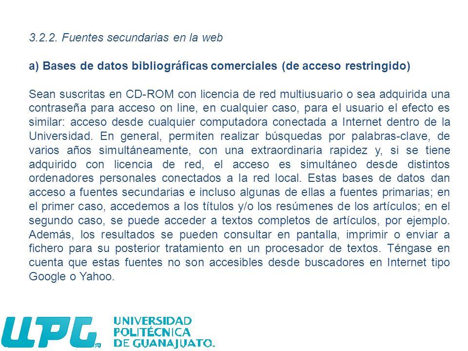 3.2.2. Fuentes secundarias en la web a) Bases de datos bibliográficas comerciales (de acceso restringido) Sean suscritas en CD-ROM con licencia de red