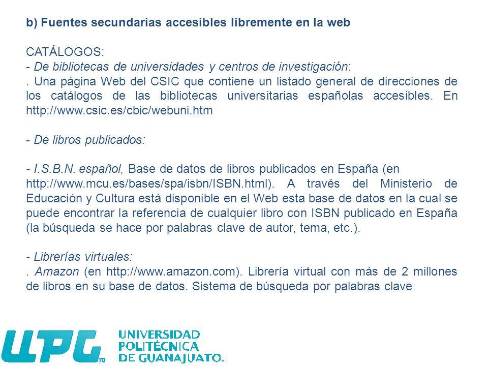 b) Fuentes secundarias accesibles libremente en la web CATÁLOGOS: - De bibliotecas de universidades y centros de investigación:. Una página Web del CS