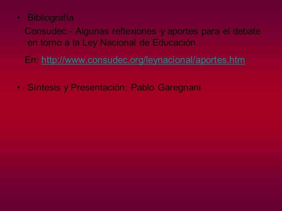 Bibliografía Consudec.- Algunas reflexiones y aportes para el debate en torno a la Ley Nacional de Educación. En: http://www.consudec.org/leynacional/