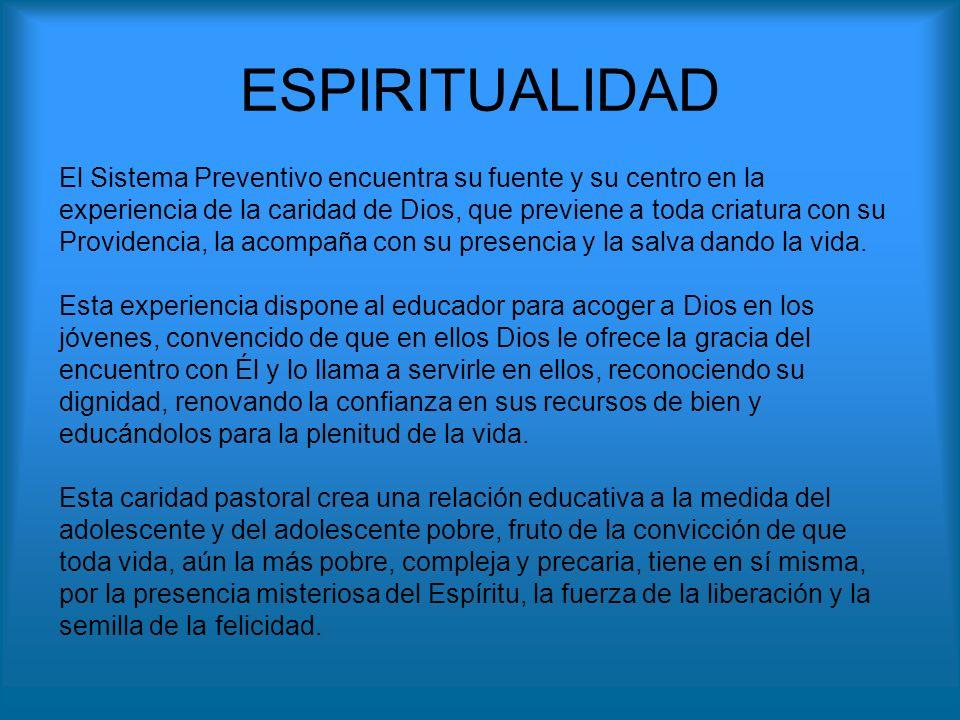 ESPIRITUALIDAD El Sistema Preventivo encuentra su fuente y su centro en la experiencia de la caridad de Dios, que previene a toda criatura con su Prov