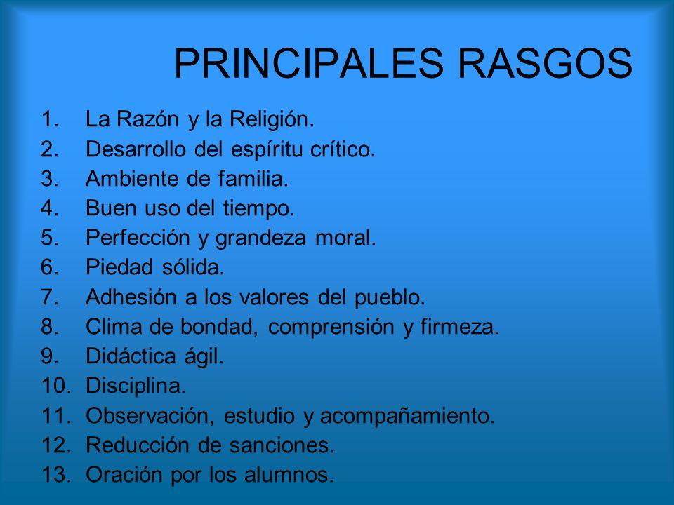 PRINCIPALES RASGOS 1.La Razón y la Religión. 2.Desarrollo del espíritu crítico. 3.Ambiente de familia. 4.Buen uso del tiempo. 5.Perfección y grandeza