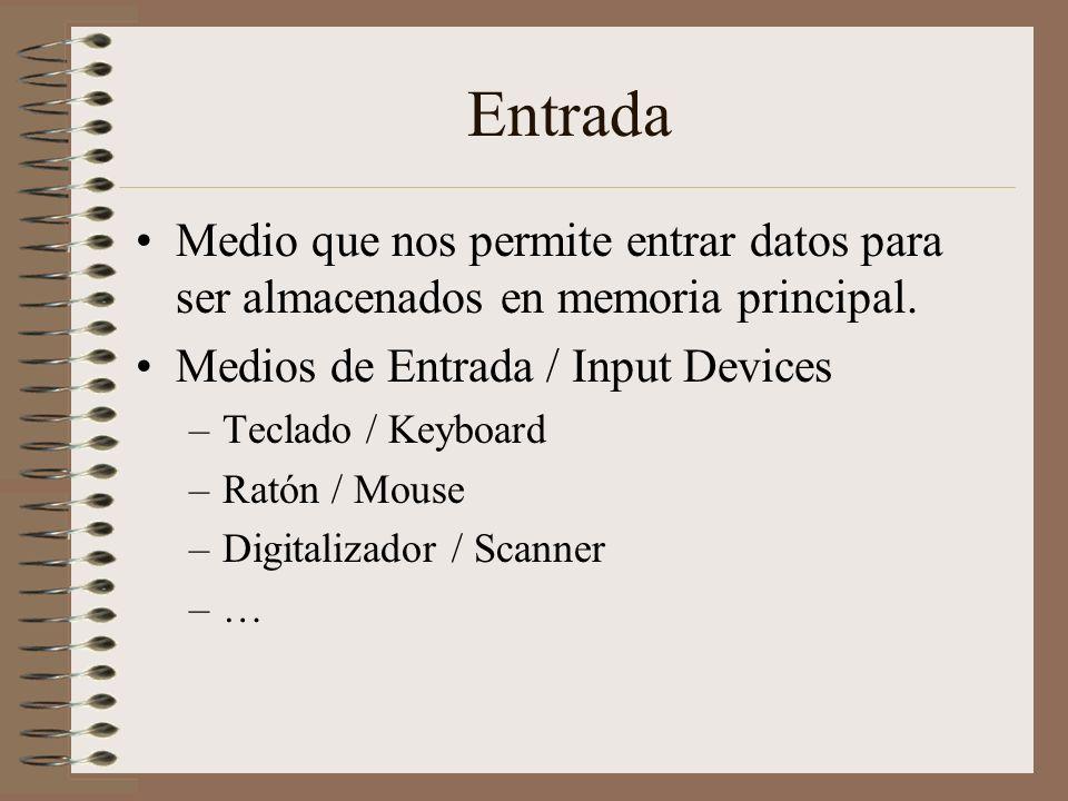Entrada Medio que nos permite entrar datos para ser almacenados en memoria principal. Medios de Entrada / Input Devices –Teclado / Keyboard –Ratón / M