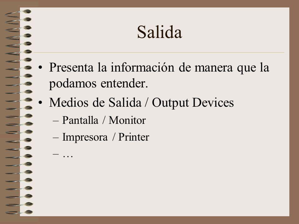 Salida Presenta la información de manera que la podamos entender. Medios de Salida / Output Devices –Pantalla / Monitor –Impresora / Printer –…
