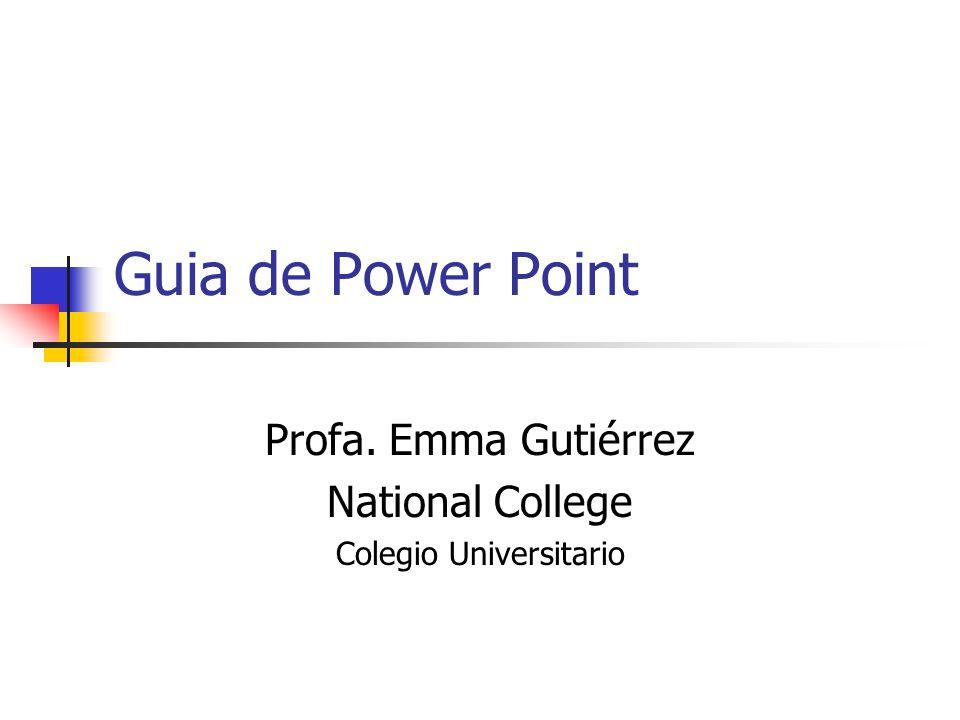 Guia de Power Point Profa. Emma Gutiérrez National College Colegio Universitario
