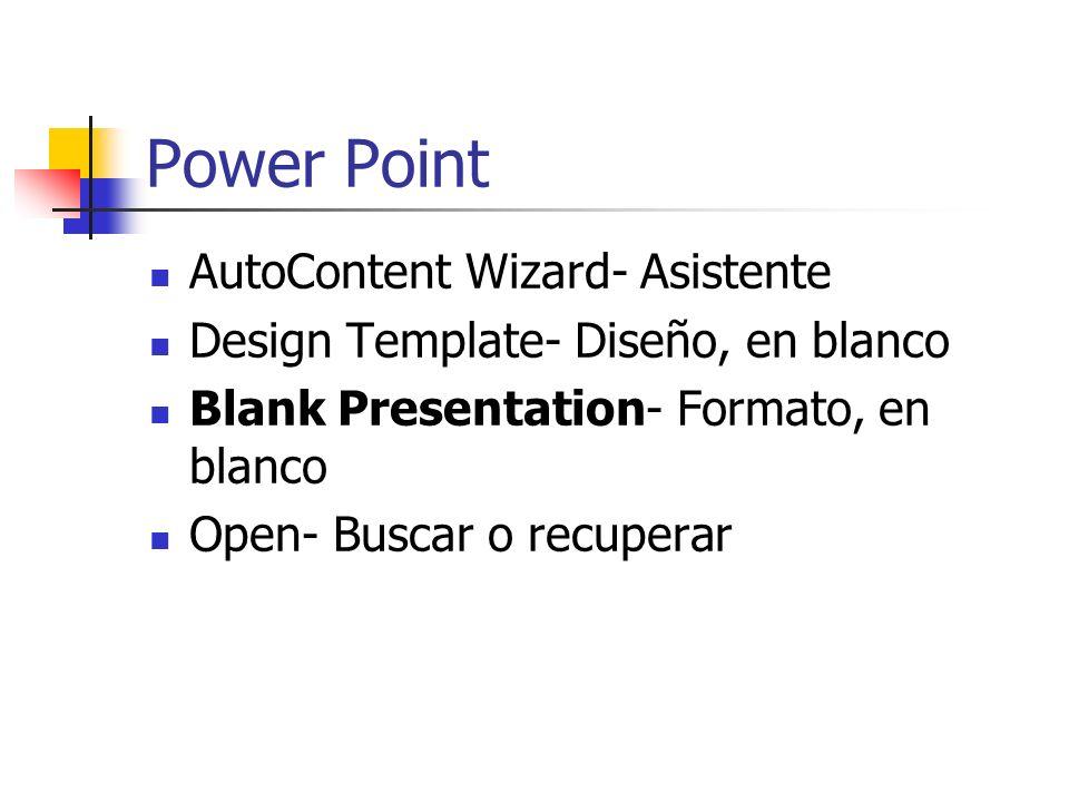 Power Point AutoContent Wizard- Asistente Design Template- Diseño, en blanco Blank Presentation- Formato, en blanco Open- Buscar o recuperar
