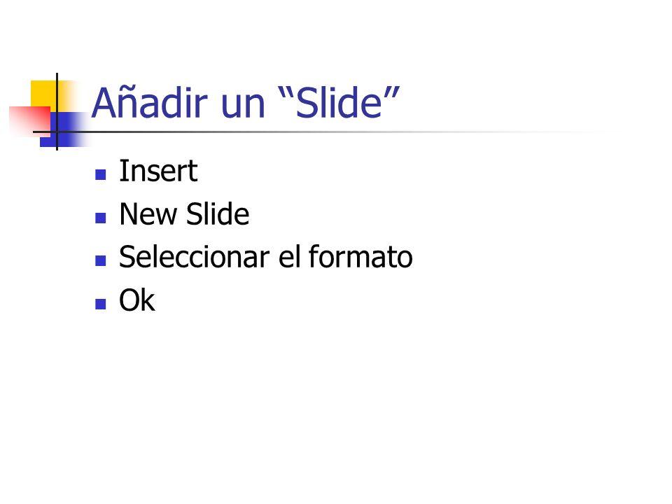 Añadir un Slide Insert New Slide Seleccionar el formato Ok